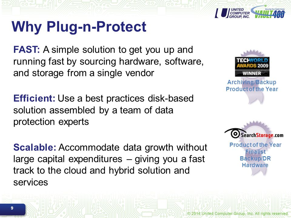 Why Plug-n-Protect FAST: A simple solution to get you up and running fast by sourcing hardware, software, and storage from a single vendor.