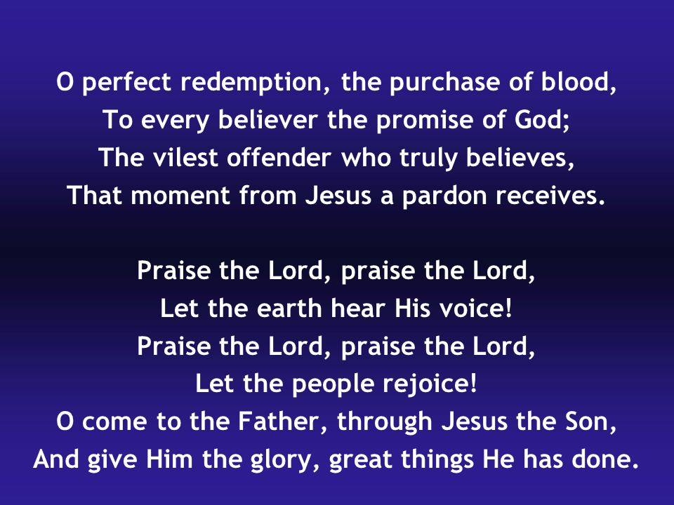 O perfect redemption, the purchase of blood,