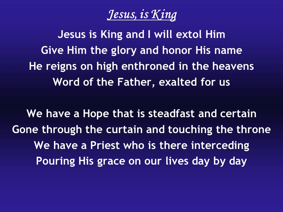 Jesus, is King Jesus is King and I will extol Him
