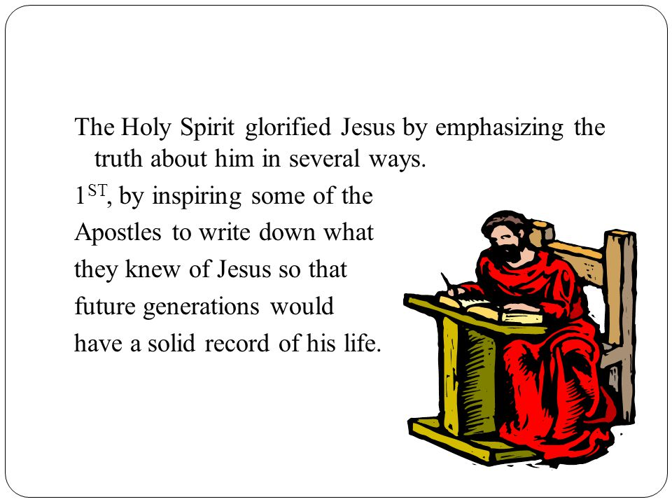 The Holy Spirit glorified Jesus by emphasizing the truth about him in several ways.