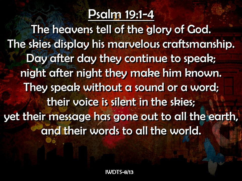 Psalm 19:1-4 The heavens tell of the glory of God.