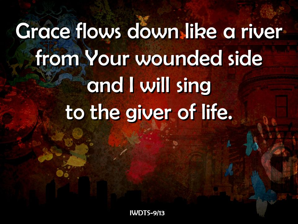 Grace flows down like a river