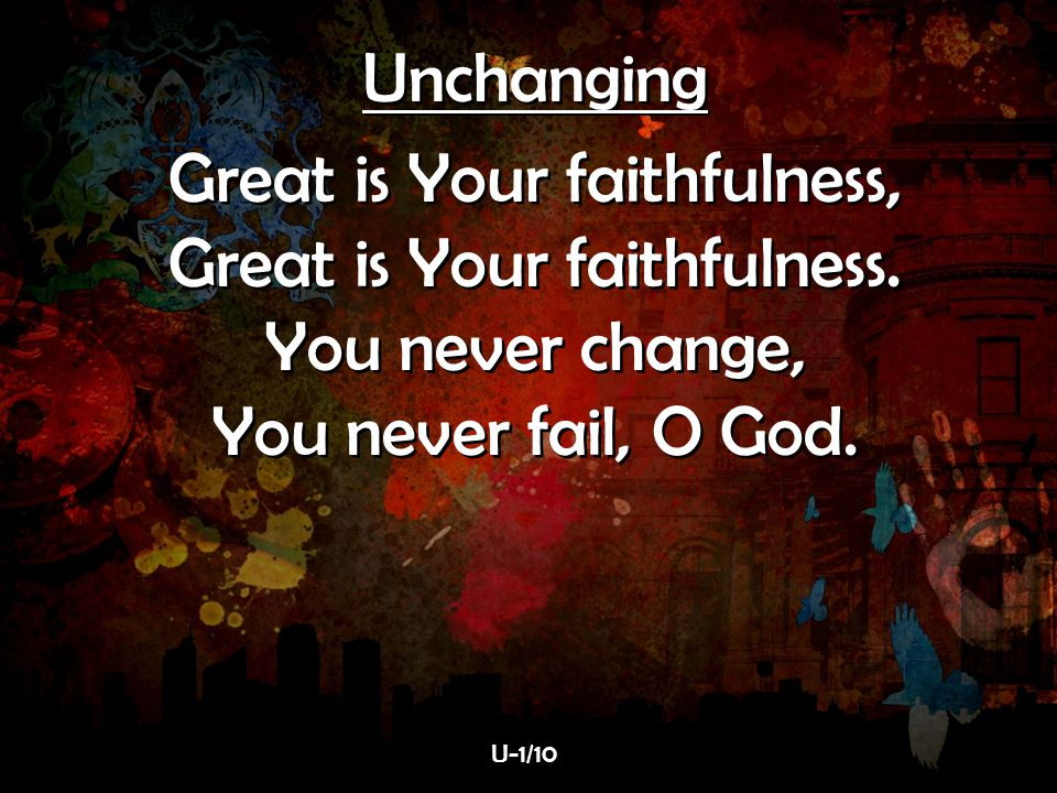 Great is Your faithfulness, Great is Your faithfulness.