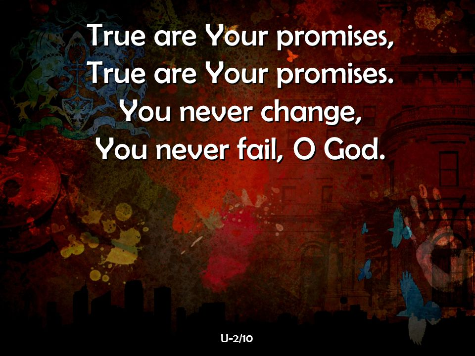 True are Your promises, True are Your promises. You never change,