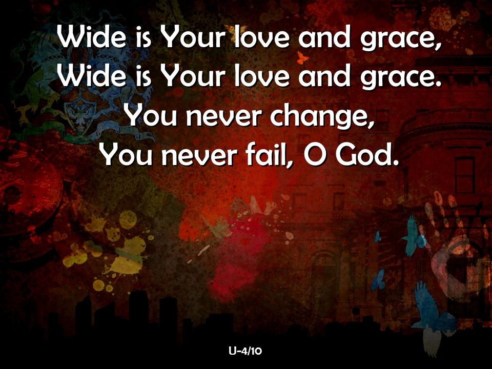 Wide is Your love and grace, Wide is Your love and grace.