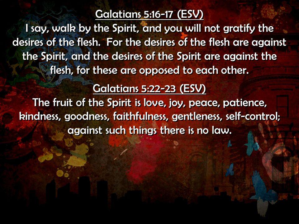 Galatians 5:16-17 (ESV)