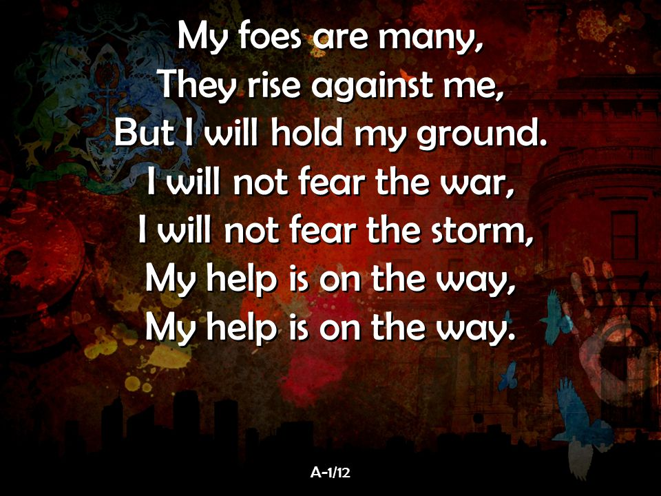 But I will hold my ground. I will not fear the war,