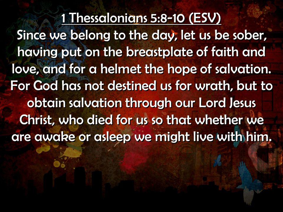 1 Thessalonians 5:8-10 (ESV)