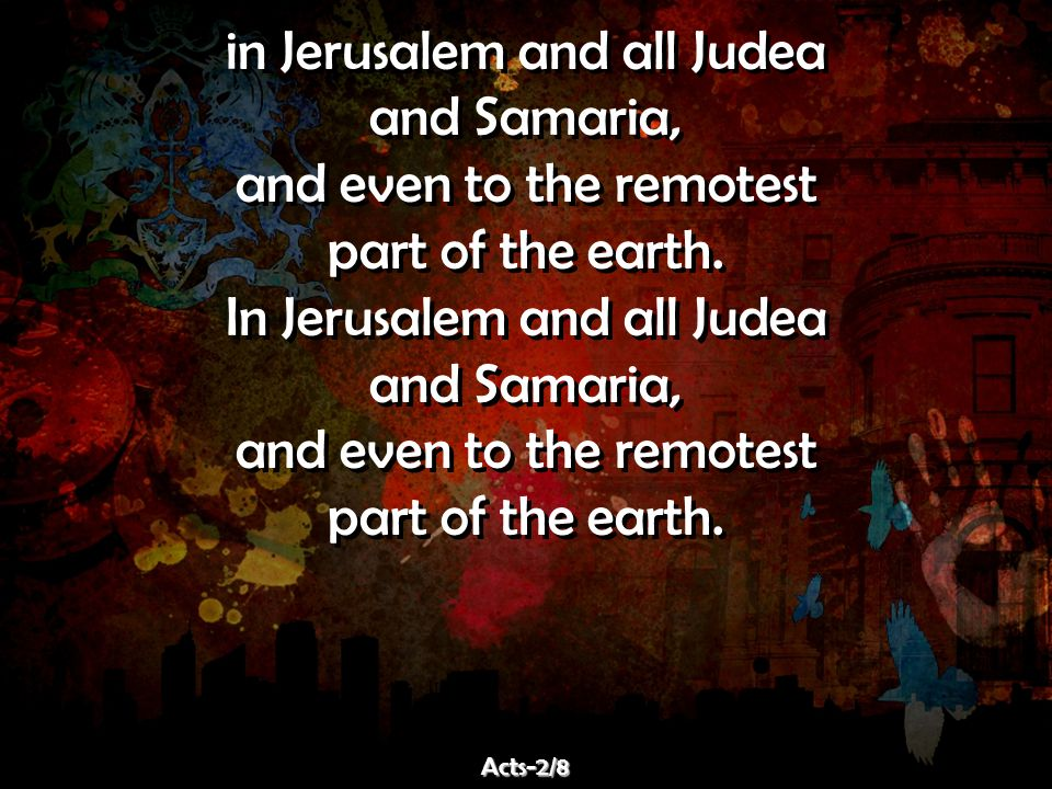 in Jerusalem and all Judea and Samaria, and even to the remotest