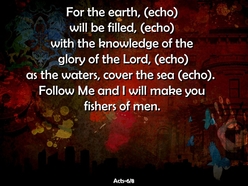 with the knowledge of the glory of the Lord, (echo)