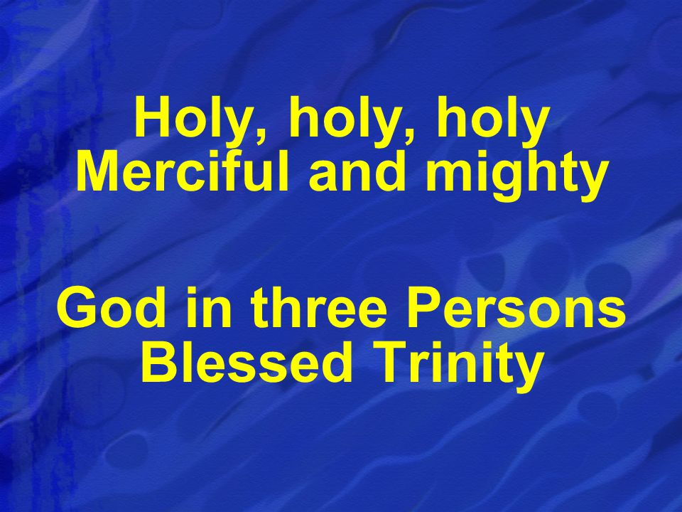 Holy, holy, holy Merciful and mighty