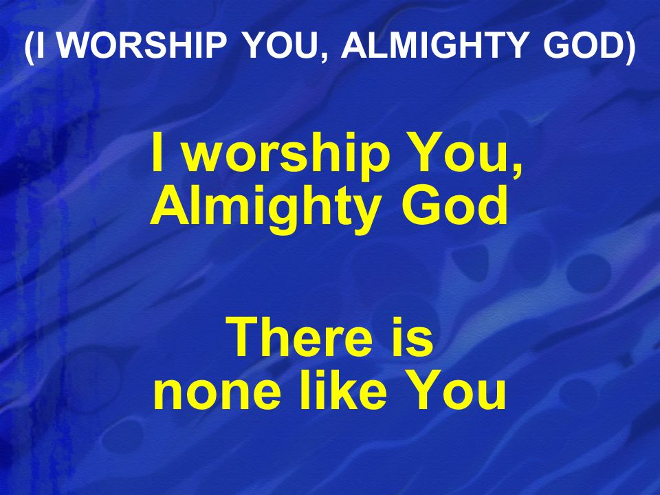 (I WORSHIP YOU, ALMIGHTY GOD)