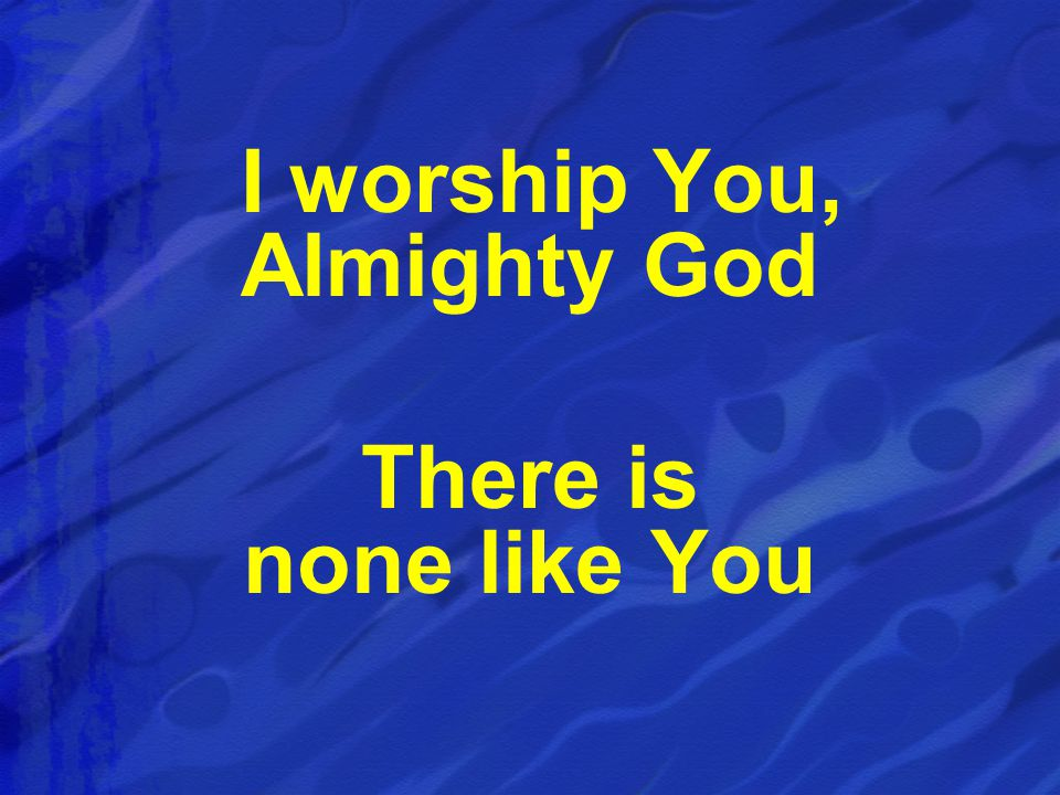 I worship You, Almighty God There is none like You