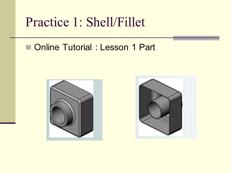 Practice 1: Shell/Fillet