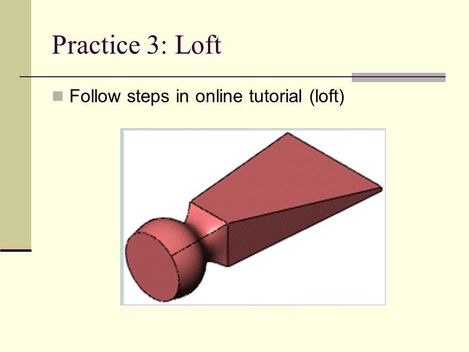 Practice 3: Loft Follow steps in online tutorial (loft)