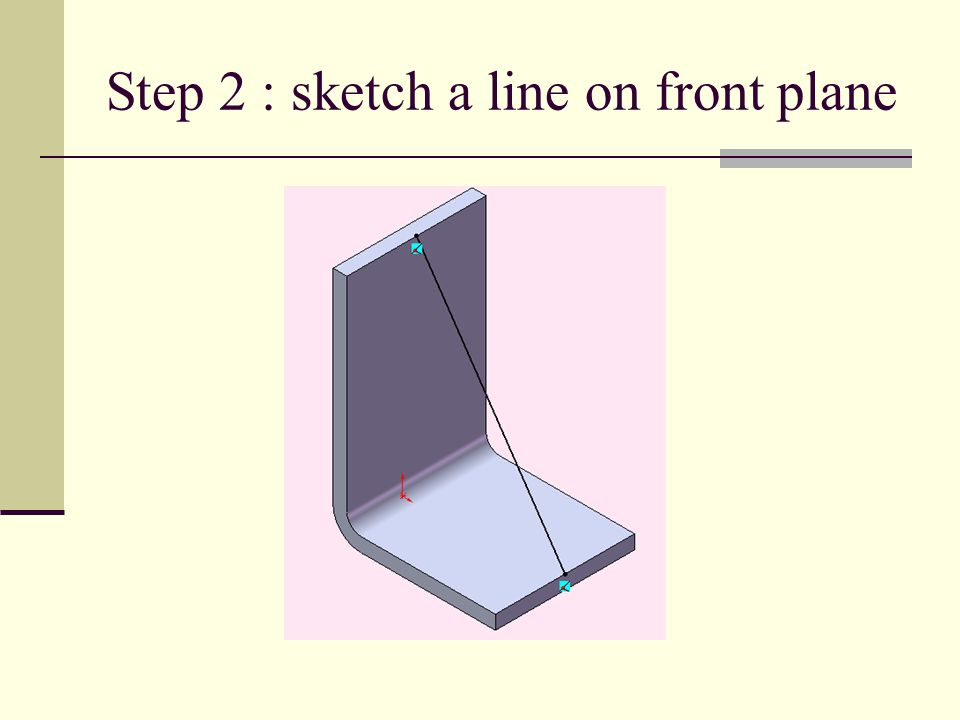 Step 2 : sketch a line on front plane