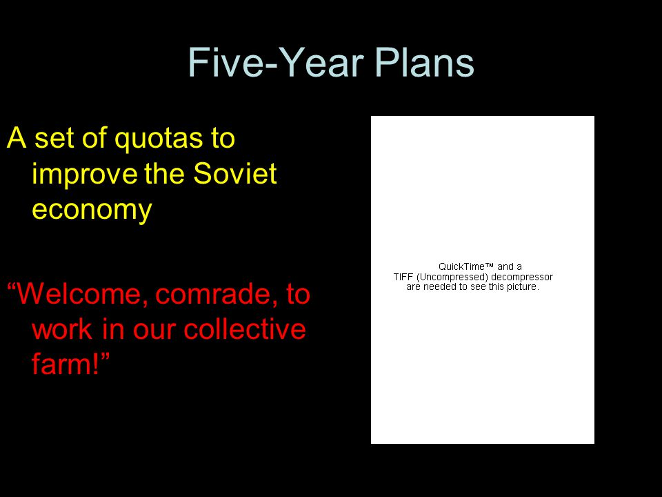 Five-Year Plans A set of quotas to improve the Soviet economy