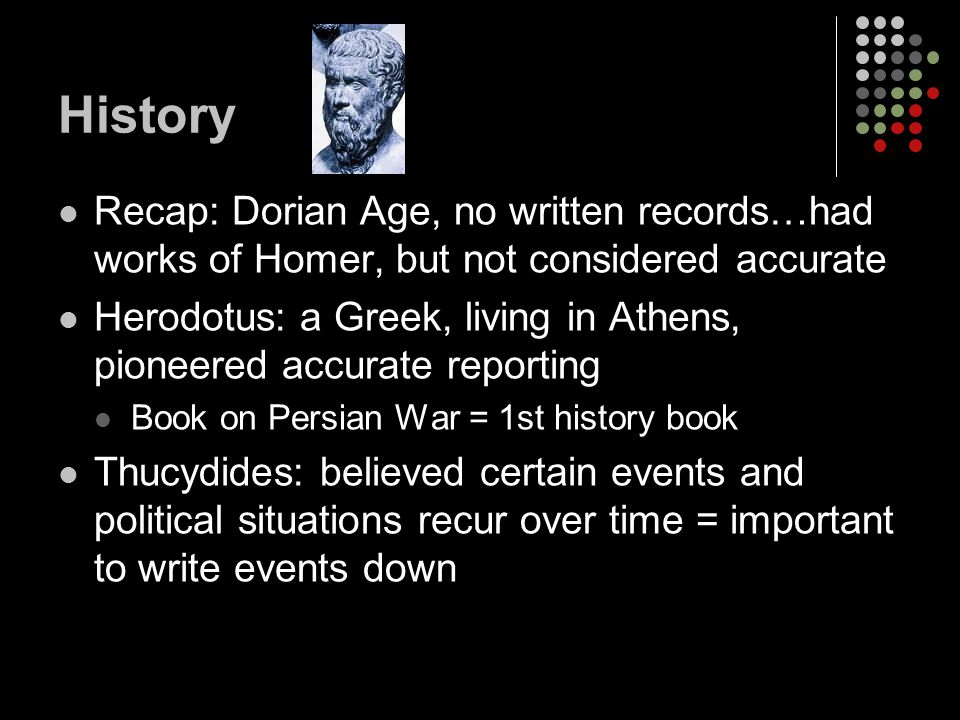 History Recap: Dorian Age, no written records…had works of Homer, but not considered accurate.