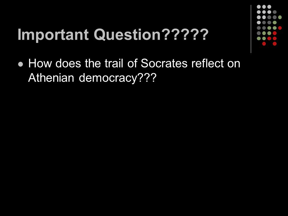 Important Question How does the trail of Socrates reflect on Athenian democracy