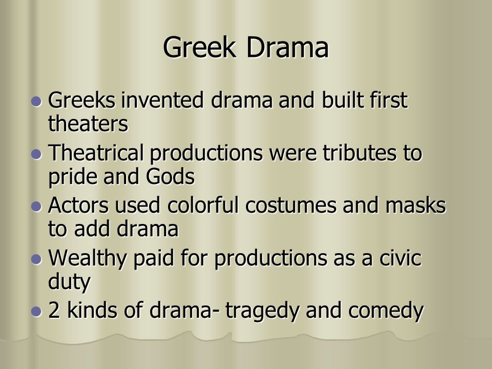 Greek Drama Greeks invented drama and built first theaters