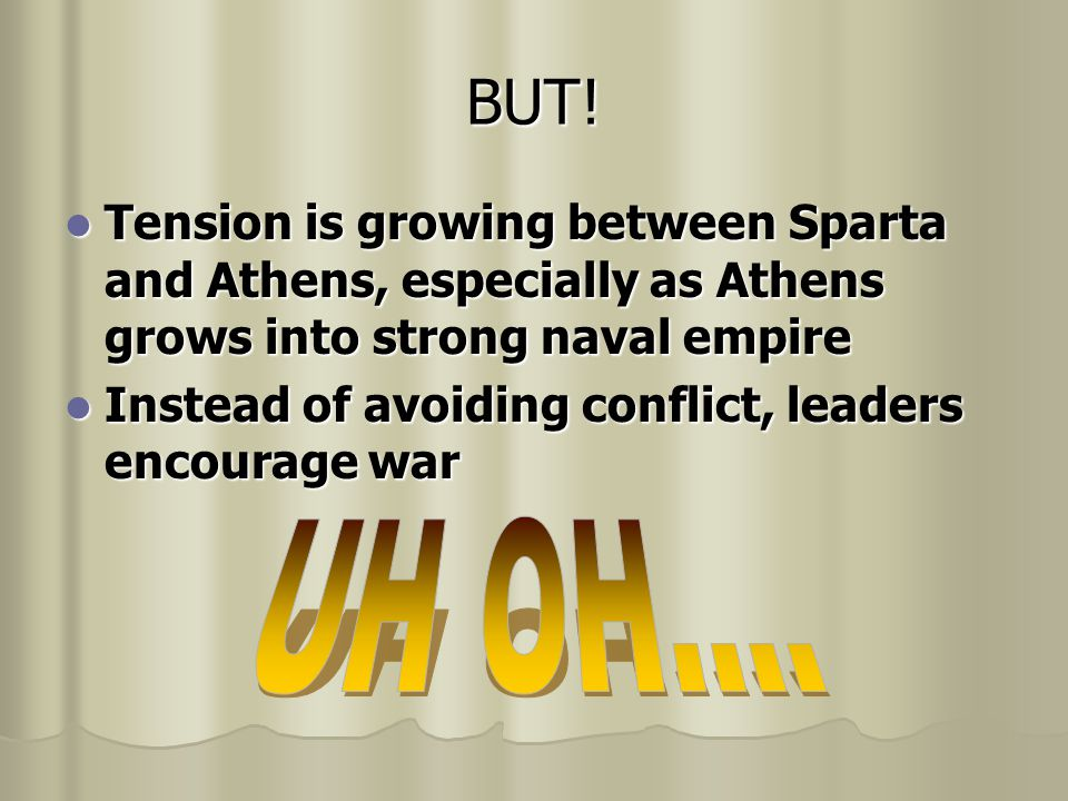BUT! Tension is growing between Sparta and Athens, especially as Athens grows into strong naval empire.