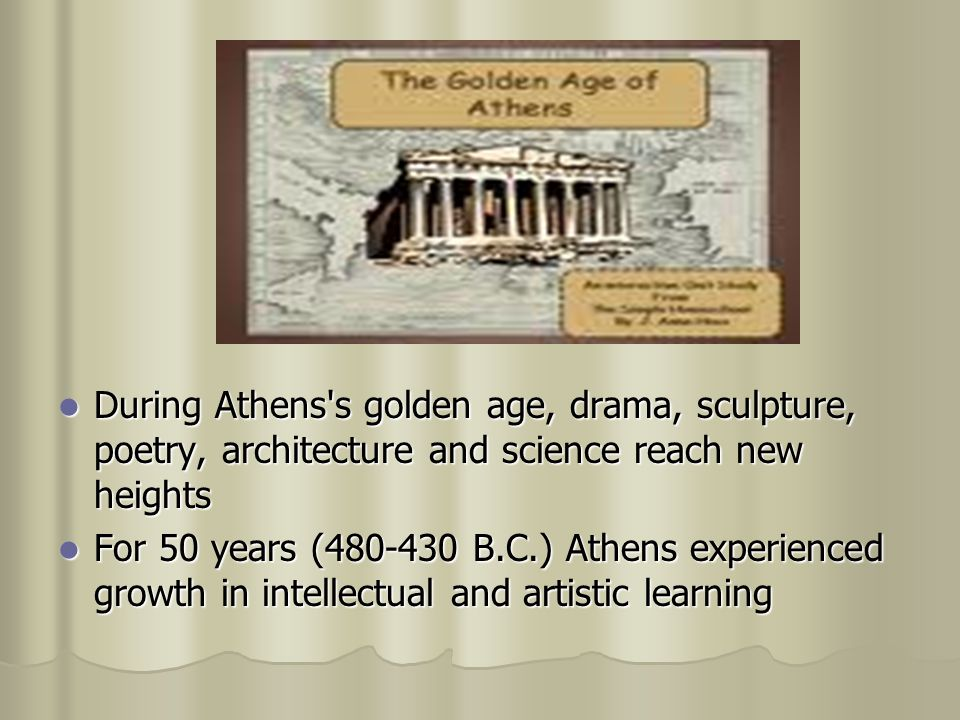 During Athens s golden age, drama, sculpture, poetry, architecture and science reach new heights
