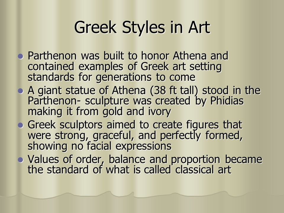 Greek Styles in Art Parthenon was built to honor Athena and contained examples of Greek art setting standards for generations to come.