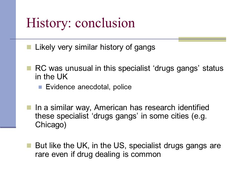 History: conclusion Likely very similar history of gangs