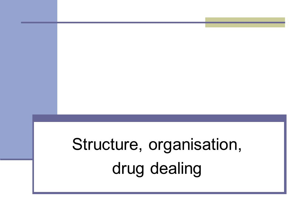 Structure, organisation, drug dealing