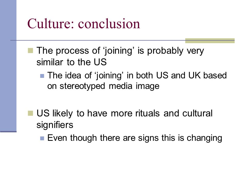Culture: conclusion The process of 'joining' is probably very similar to the US.