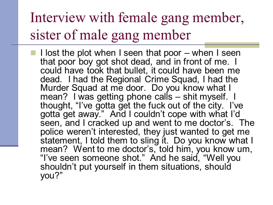 Interview with female gang member, sister of male gang member