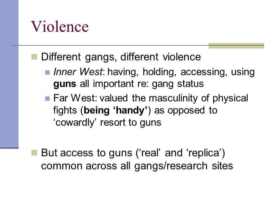 Violence Different gangs, different violence