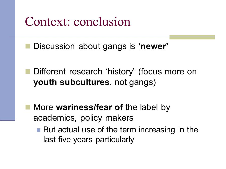 Context: conclusion Discussion about gangs is 'newer'