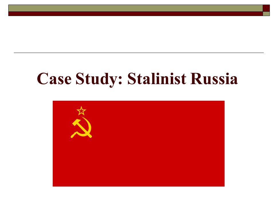 Case Study: Stalinist Russia