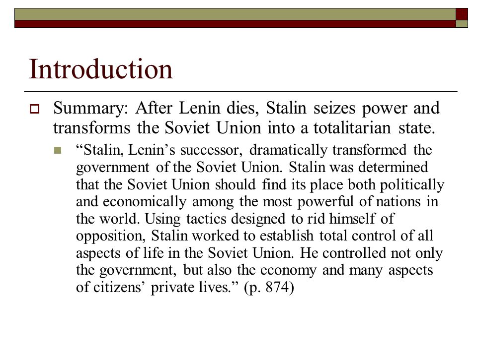 Introduction Summary: After Lenin dies, Stalin seizes power and transforms the Soviet Union into a totalitarian state.