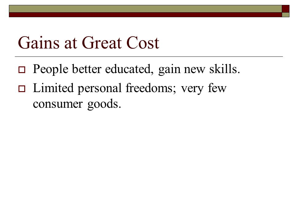 Gains at Great Cost People better educated, gain new skills.