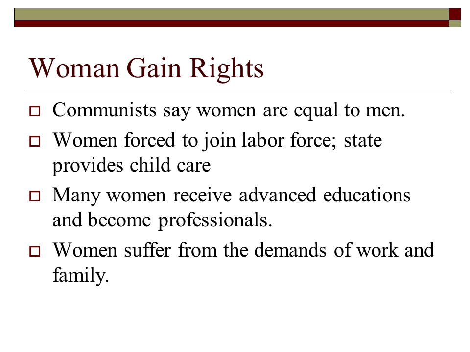 Woman Gain Rights Communists say women are equal to men.