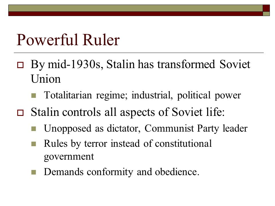 Powerful Ruler By mid-1930s, Stalin has transformed Soviet Union