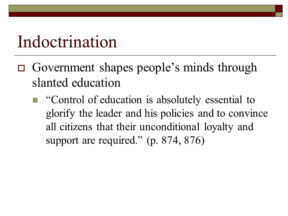Indoctrination Government shapes people's minds through slanted education.