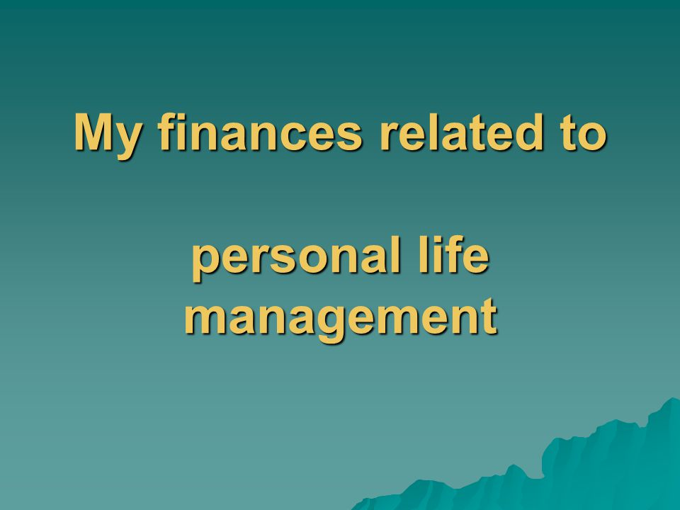 My finances related to personal life management