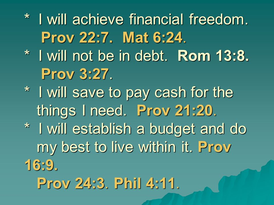 I will achieve financial freedom. Prov 22:7. Mat 6:24