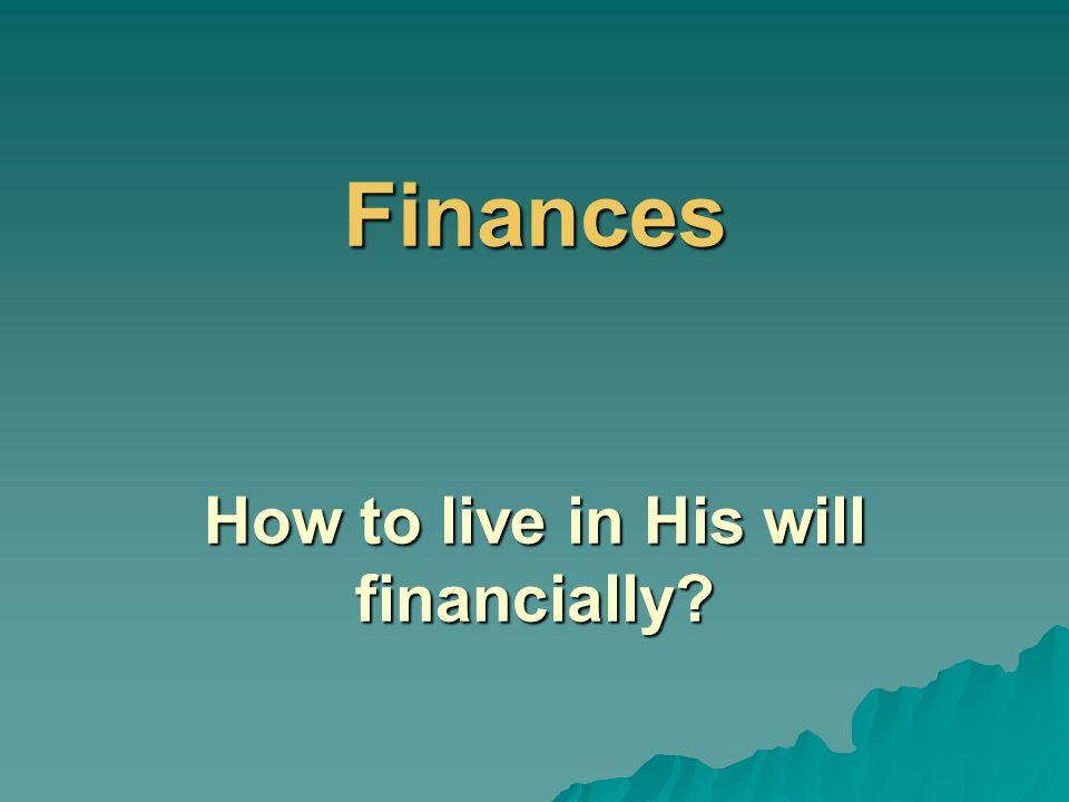 Finances How to live in His will financially