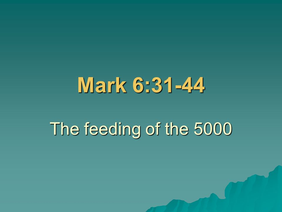 Mark 6:31-44 The feeding of the 5000