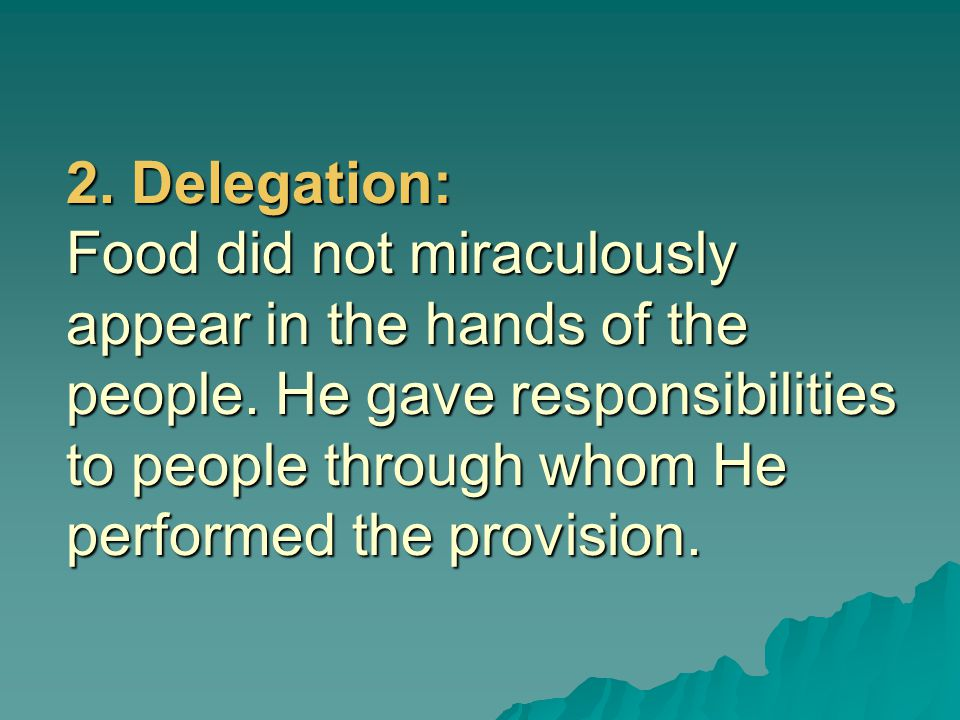 2. Delegation: Food did not miraculously appear in the hands of the people.