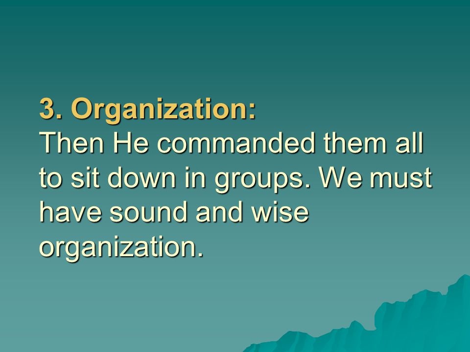 3. Organization: Then He commanded them all to sit down in groups