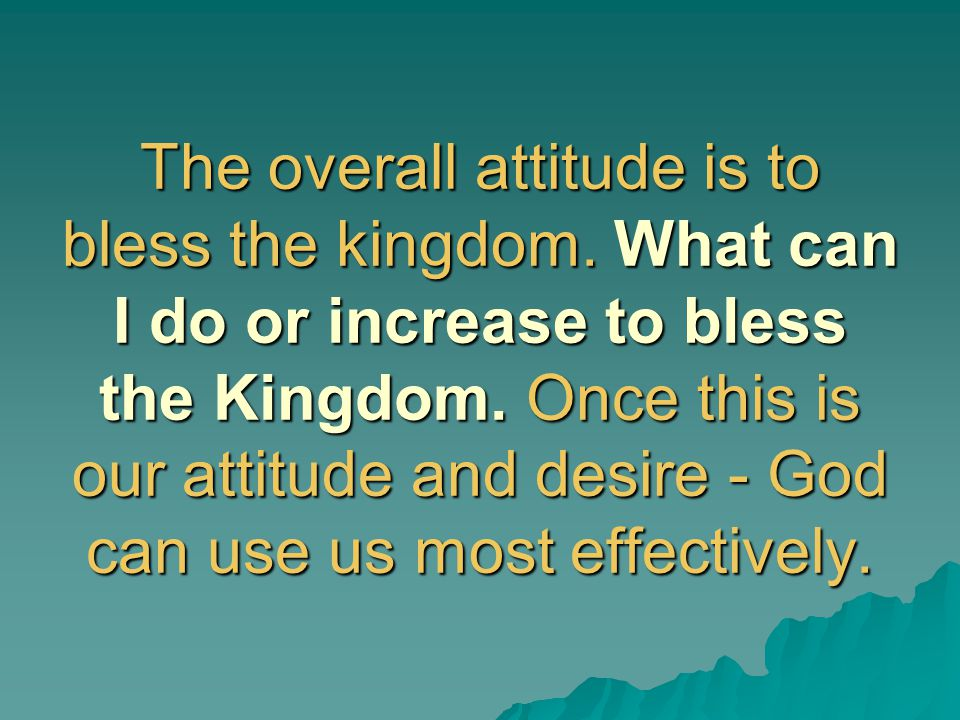 The overall attitude is to bless the kingdom