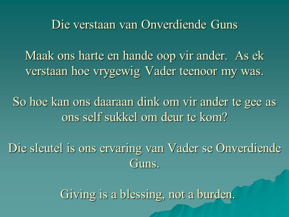 Die verstaan van Onverdiende Guns Maak ons harte en hande oop vir ander.