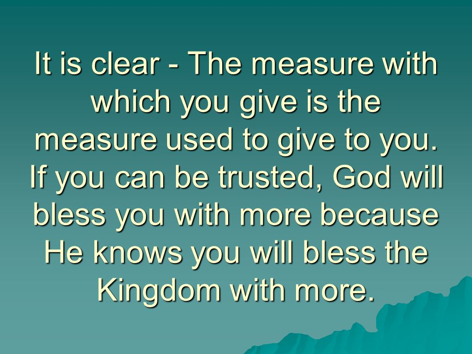 It is clear - The measure with which you give is the measure used to give to you.