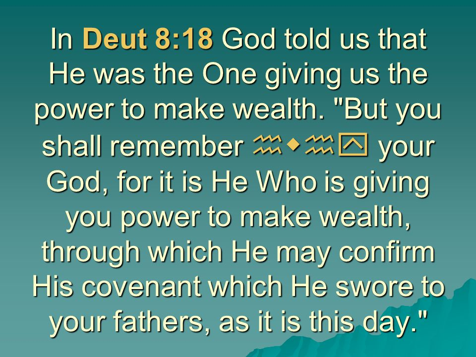 In Deut 8:18 God told us that He was the One giving us the power to make wealth.