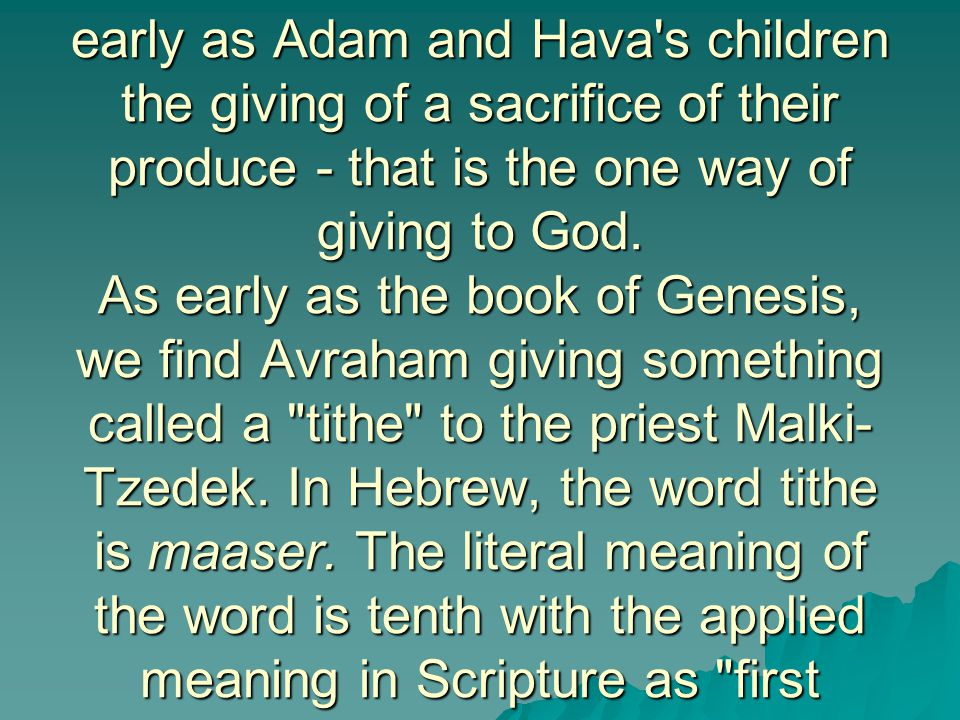 After the fall of man - we see as early as Adam and Hava s children the giving of a sacrifice of their produce - that is the one way of giving to God.